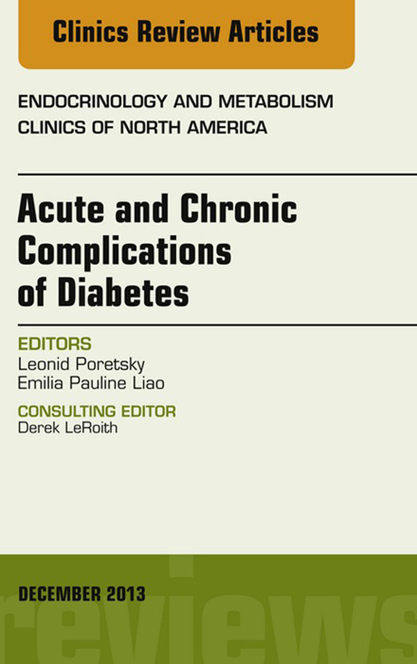 Acute and Chronic Complications of Diabetes, An Issue of Endocrinology and Metabolism Clinics,