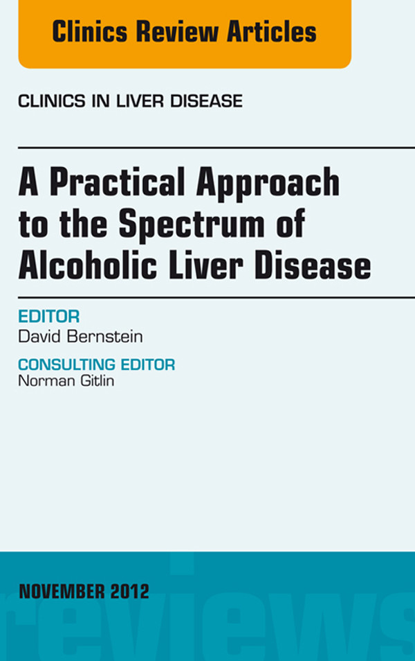 A Practical Approach to the Spectrum of Alcoholic Liver Disease, An Issue of Clinics in Liver Disease