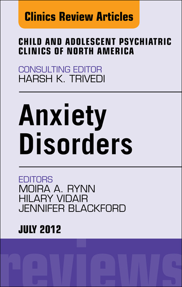 Anxiety Disorders, An Issue of Child and Adolescent Psychiatric Clinics of North America