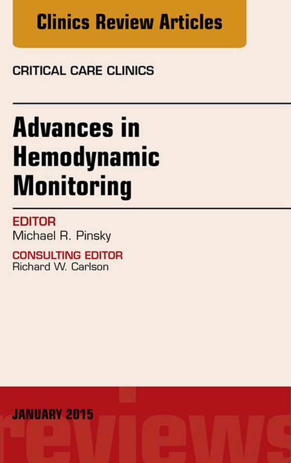 Advances in Hemodynamic Monitoring, An Issue of Critical Care Clinics,
