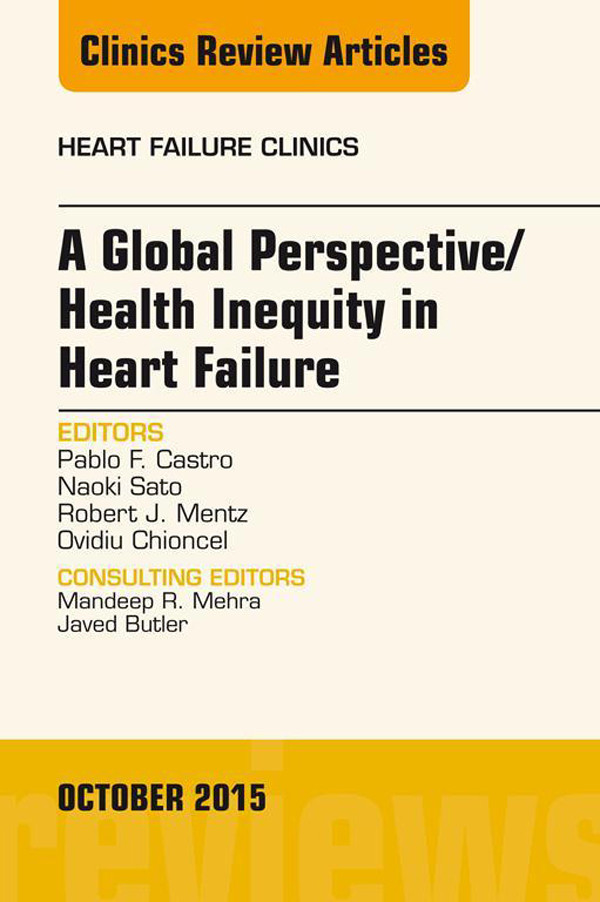 A Global Perspective/Health Inequity in Heart Failure, An Issue of Heart Failure Clinics,