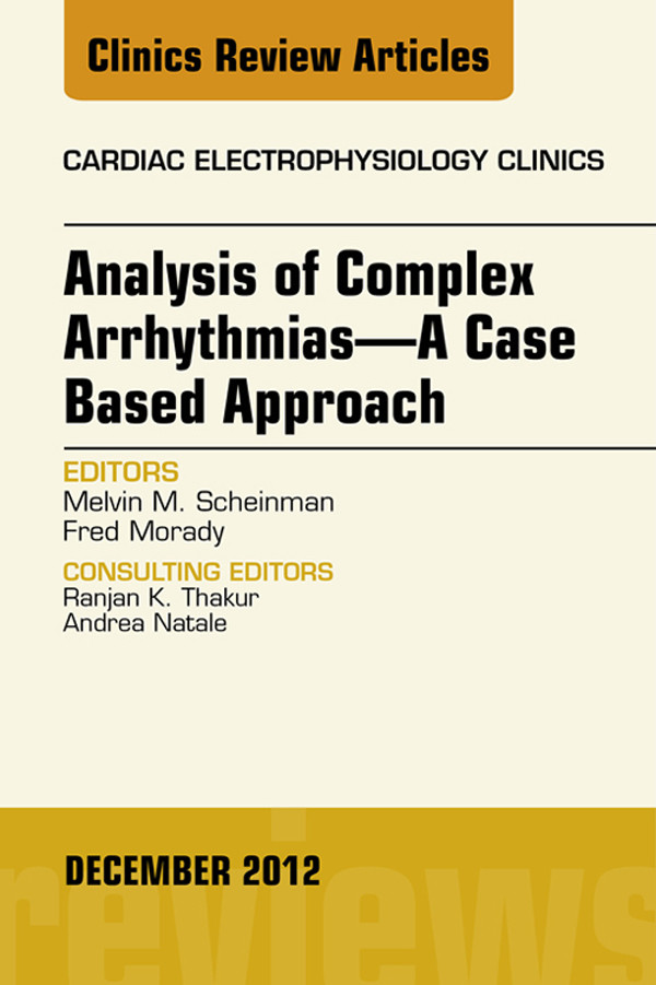 Analysis of Complex Arrhythmias-A Case Based Approach, An Issue of Cardiac Electrophysiology Clinics