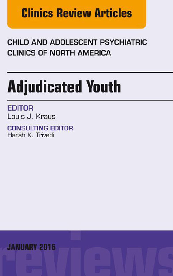 Adjudicated Youth, An Issue of Child and Adolescent Psychiatric Clinics,