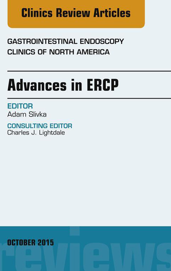 Advances in ERCP, An Issue of Gastrointestinal Endoscopy Clinics,