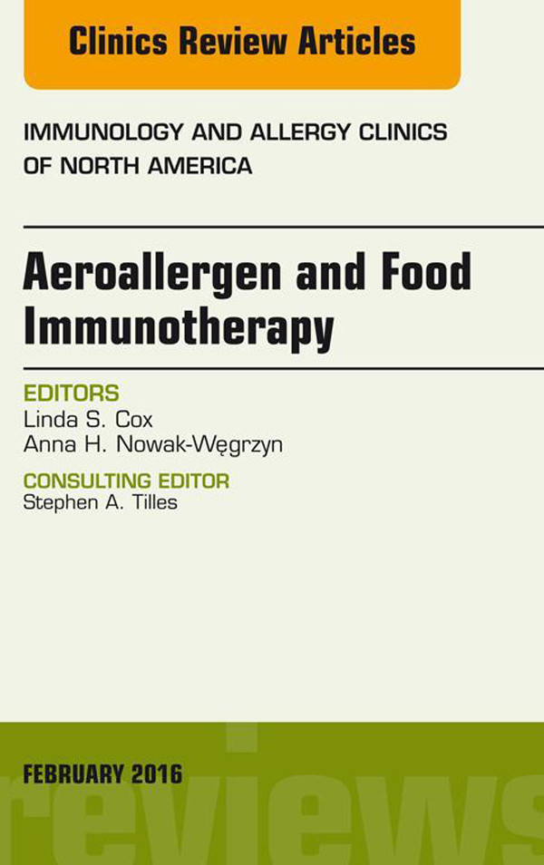 Aeroallergen and Food Immunotherapy, An Issue of Immunology and Allergy Clinics of North America,