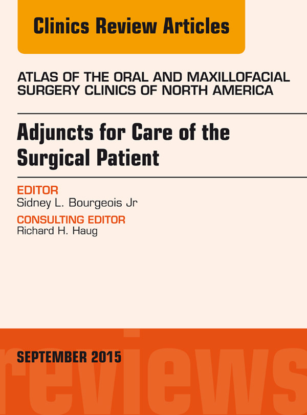 Adjuncts for Care of the Surgical Patient, An Issue of Atlas of the Oral & Maxillofacial Surgery Clinics 23-2,