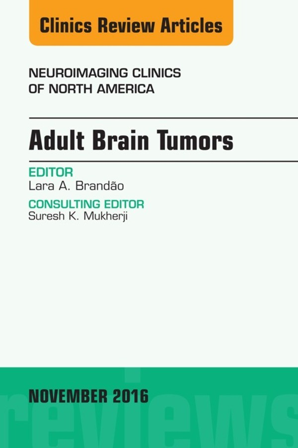 Adult Brain Tumors, An Issue of Neuroimaging Clinics of North America,