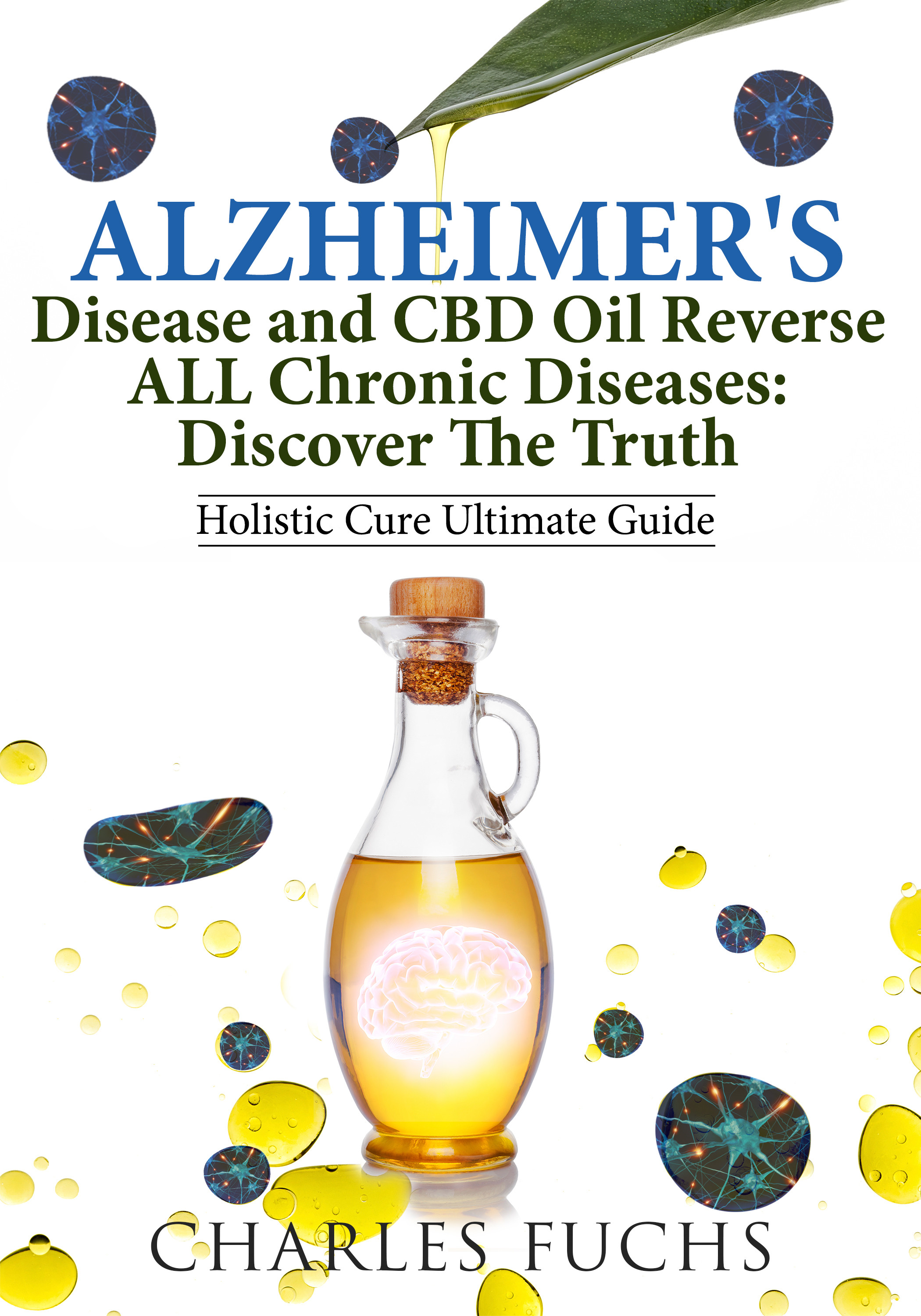 Alzheimer's Disease and CBD Oil Reverse ALL Chronic DiseasesDiscover The Truth