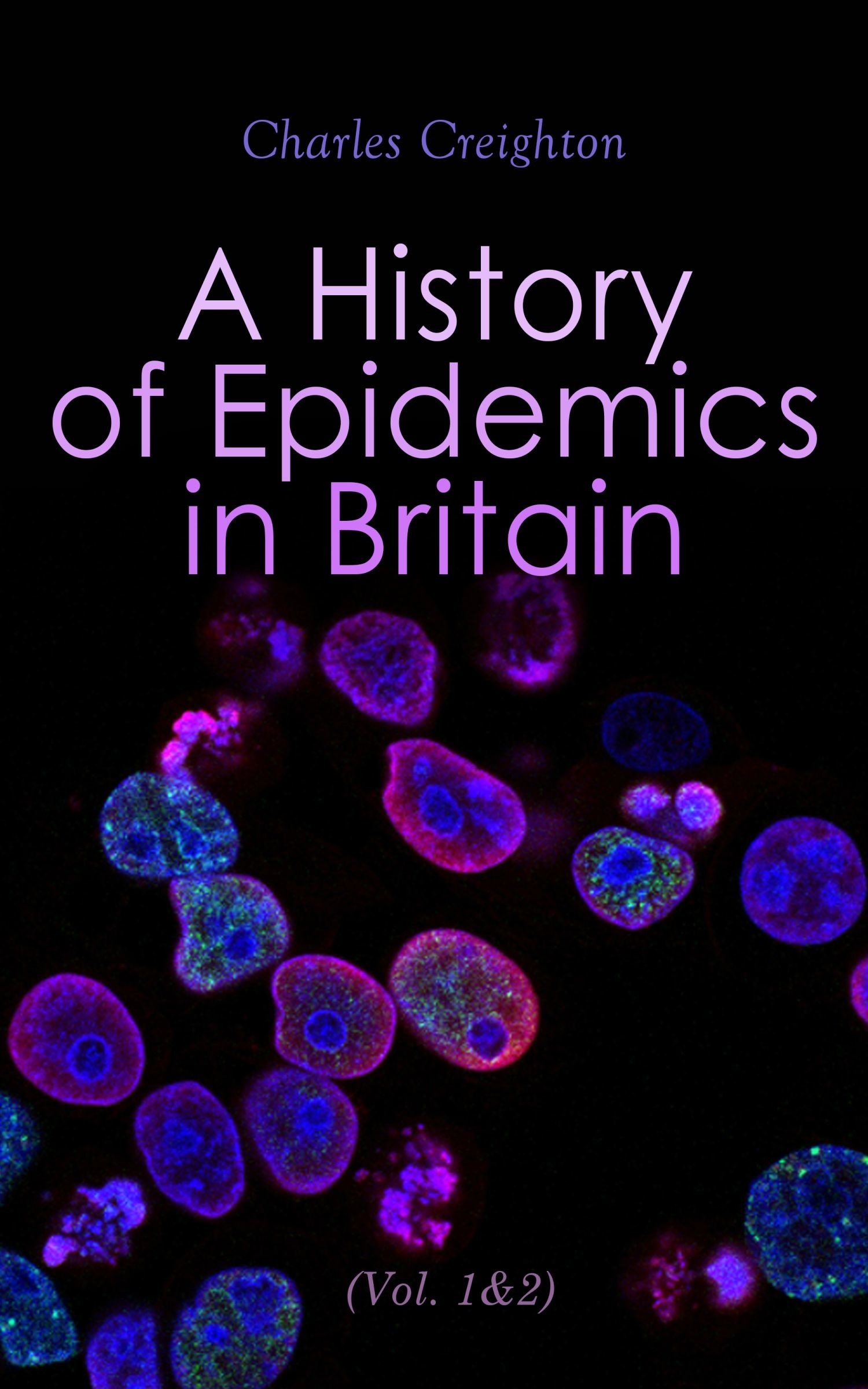 A History of Epidemics in Britain (Vol. 1&2)