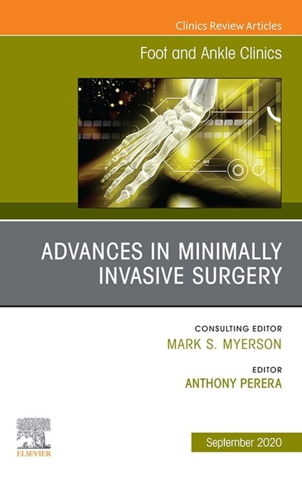 Advances in Minimally Invasive Surgery, An issue of Foot and Ankle Clinics of North America, EBook