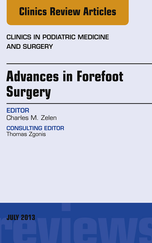 Advances in Forefoot Surgery, An Issue of Clinics in Podiatric Medicine and Surgery,