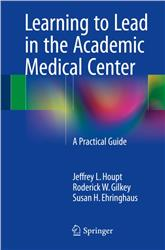 Cover Learning to Lead in the Academic Medical Center