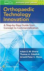 Cover Orthopedic Technology Innovation: A Stepbystep Guide from Concept to Commercialization,