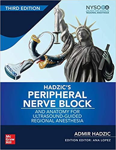 Hadzics Peripheral Nerve Blocks and Anatomy for Ultrasound-Guided Regional Anesthesia